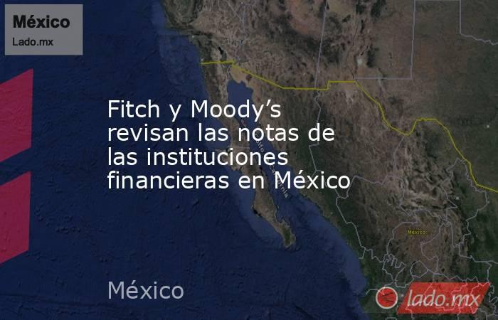 Fitch y Moody's revisan las notas de las instituciones financieras en México. Noticias en tiempo real