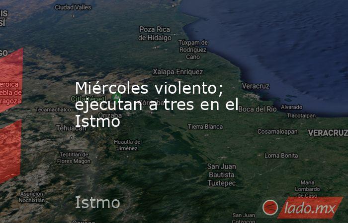 Miércoles violento; ejecutan a tres en el Istmo. Noticias en tiempo real