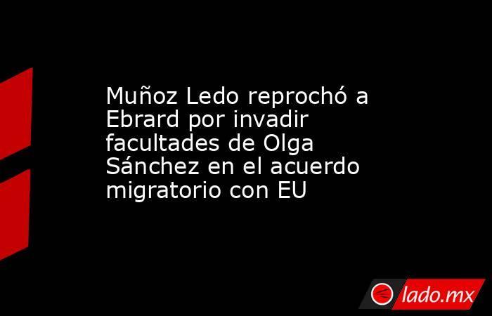 Muñoz Ledo reprochó a Ebrard por invadir facultades de Olga Sánchez en el acuerdo migratorio con EU. Noticias en tiempo real