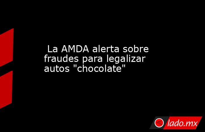 La AMDA alerta sobre fraudes para legalizar autos