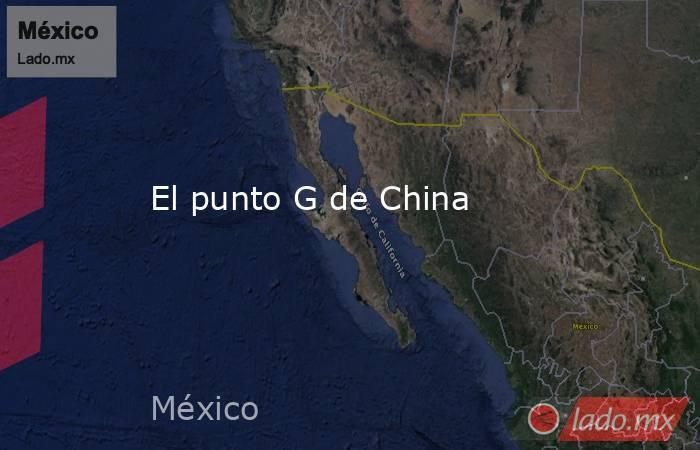 El punto G de China. Noticias en tiempo real