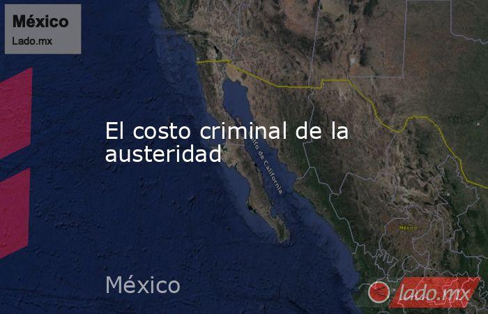 El costo criminal de la austeridad. Noticias en tiempo real