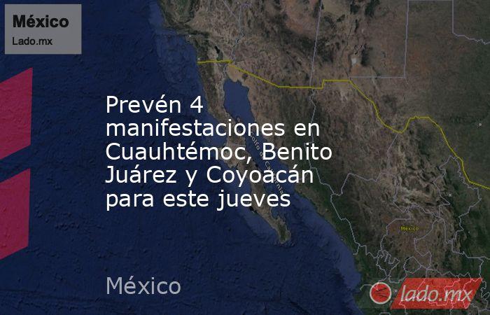 Prevén 4 manifestaciones en Cuauhtémoc, Benito Juárez y Coyoacán para este jueves. Noticias en tiempo real