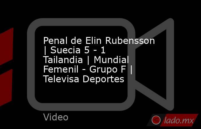 Penal de Elin Rubensson   Suecia 5 - 1 Tailandia   Mundial Femenil - Grupo F   Televisa Deportes. Noticias en tiempo real