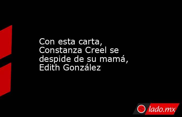 Con esta carta, Constanza Creel se despide de su mamá, Edith González. Noticias en tiempo real