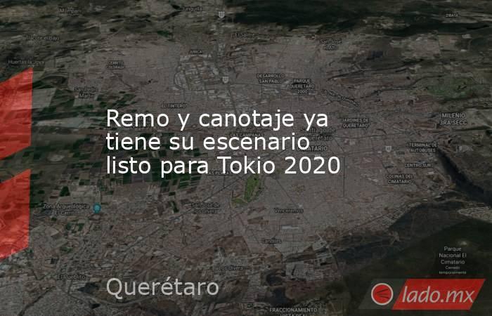 Remo y canotaje ya tiene su escenario listo para Tokio 2020. Noticias en tiempo real