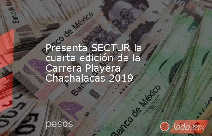 Presenta SECTUR la cuarta edición de la Carrera Playera Chachalacas 2019. Noticias en tiempo real