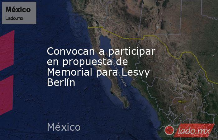 Convocan a participar en propuesta de Memorial para Lesvy Berlín. Noticias en tiempo real
