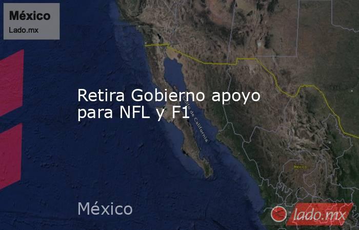 Retira Gobierno apoyo para NFL y F1. Noticias en tiempo real