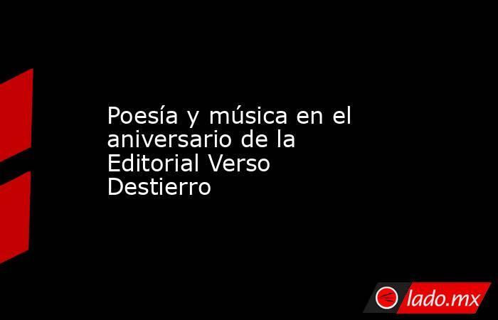 Poesía y música en el aniversario de la Editorial Verso Destierro. Noticias en tiempo real