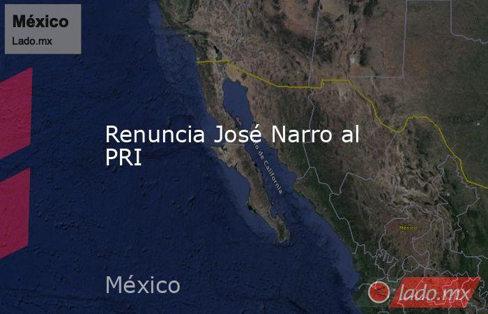 Renuncia José Narro al PRI. Noticias en tiempo real