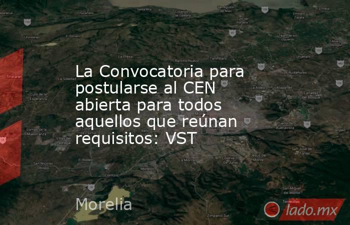 La Convocatoria para postularse al CEN abierta para todos aquellos que reúnan requisitos: VST. Noticias en tiempo real