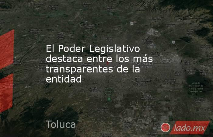 El Poder Legislativo destaca entre los más transparentes de la entidad. Noticias en tiempo real