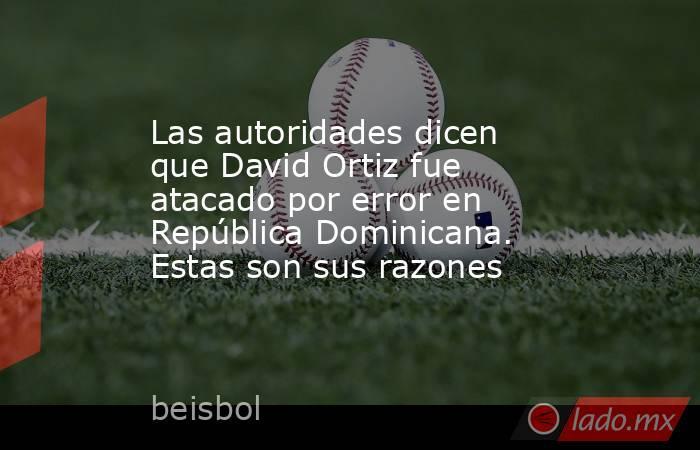 Las autoridades dicen que David Ortiz fue atacado por error en República Dominicana. Estas son sus razones. Noticias en tiempo real