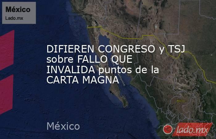 DIFIEREN CONGRESO y TSJ sobre FALLO QUE INVALIDA puntos de la CARTA MAGNA. Noticias en tiempo real