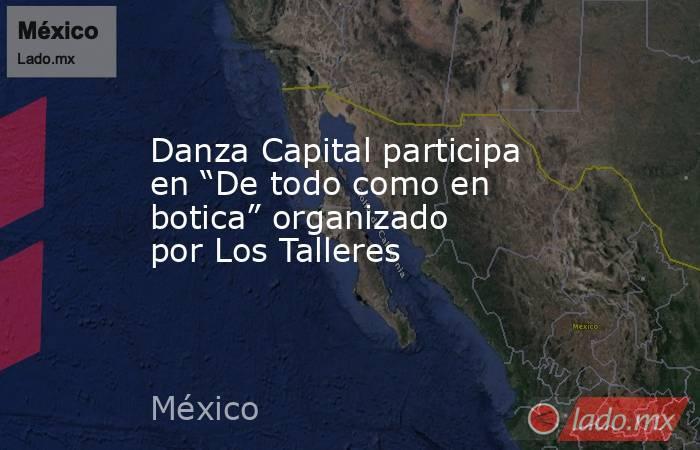 """Danza Capital participa en """"De todo como en botica"""" organizado por Los Talleres. Noticias en tiempo real"""