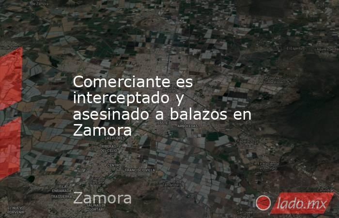 Comerciante es interceptado y asesinado a balazos en Zamora. Noticias en tiempo real