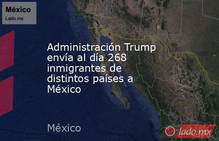 Administración Trump envía al día 268 inmigrantes de distintos países a México. Noticias en tiempo real