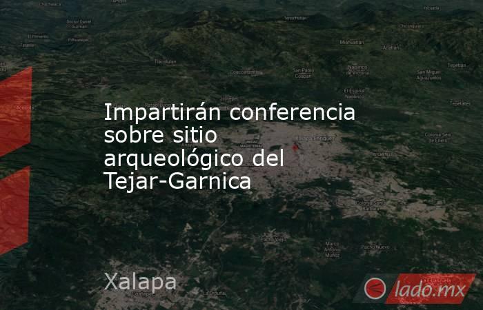 Impartirán conferencia sobre sitio arqueológico del Tejar-Garnica. Noticias en tiempo real