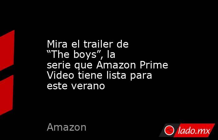 """Mira el trailer de """"The boys"""", la serie que Amazon Prime Video tiene lista para este verano. Noticias en tiempo real"""
