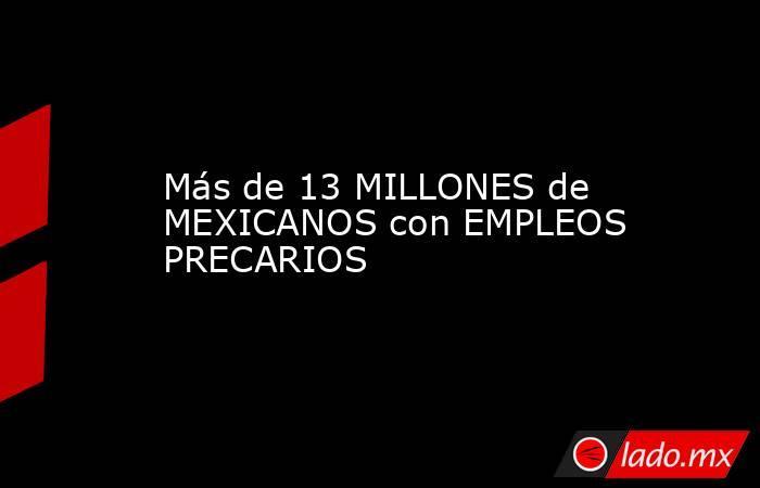 Más de 13 MILLONES de MEXICANOS con EMPLEOS PRECARIOS. Noticias en tiempo real