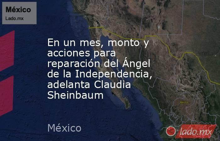 En un mes, monto y acciones para reparación del Ángel de la Independencia, adelanta Claudia Sheinbaum. Noticias en tiempo real