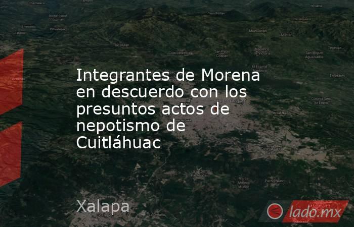 Integrantes de Morena en descuerdo con los presuntos actos de nepotismo de Cuitláhuac. Noticias en tiempo real