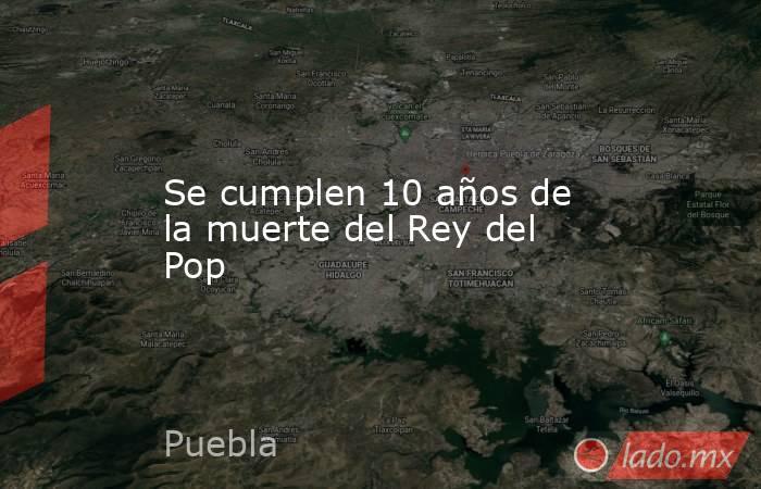 Se cumplen 10 años de la muerte del Rey del Pop. Noticias en tiempo real