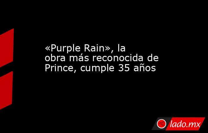 «Purple Rain», la obra más reconocida de Prince, cumple 35 años. Noticias en tiempo real