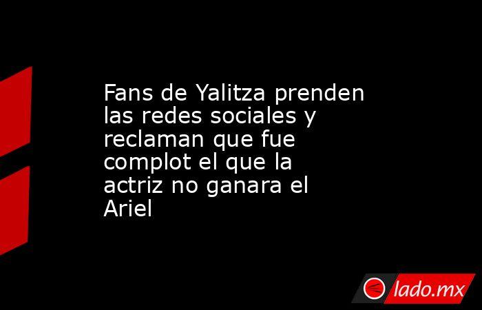 Fans de Yalitza prenden las redes sociales y reclaman que fue complot el que la actriz no ganara el Ariel. Noticias en tiempo real
