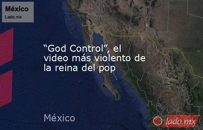 """""""God Control"""", el video más violento de la reina del pop. Noticias en tiempo real"""
