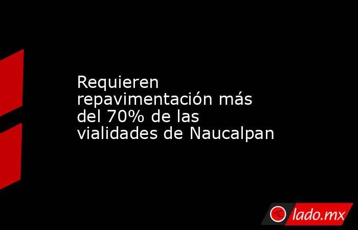 Requieren repavimentación más del 70% de las vialidades de Naucalpan. Noticias en tiempo real