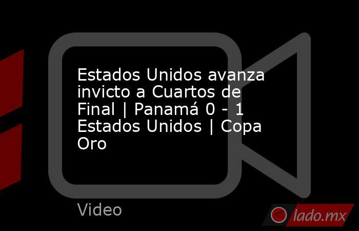 Estados Unidos avanza invicto a Cuartos de Final | Panamá 0 - 1 Estados Unidos | Copa Oro. Noticias en tiempo real