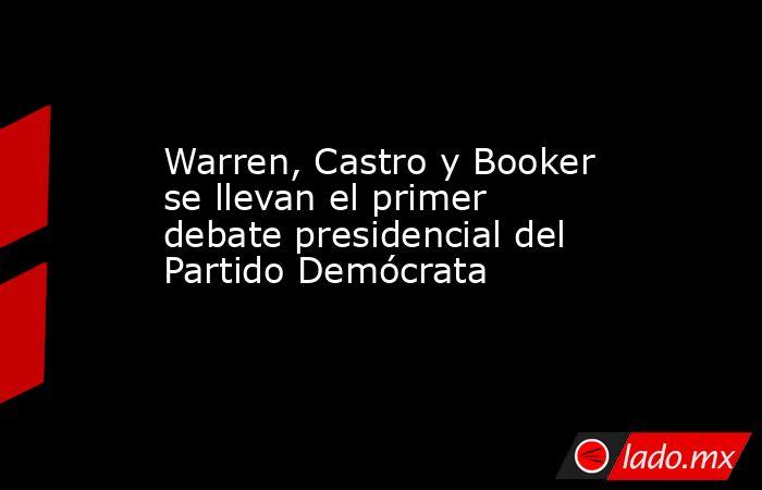 Warren, Castro y Booker se llevan el primer debate presidencial del Partido Demócrata. Noticias en tiempo real