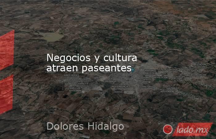 Negocios y cultura atraen paseantes. Noticias en tiempo real