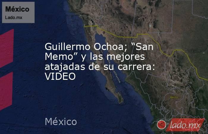 """Guillermo Ochoa; """"San Memo"""" y las mejores atajadas de su carrera: VIDEO. Noticias en tiempo real"""