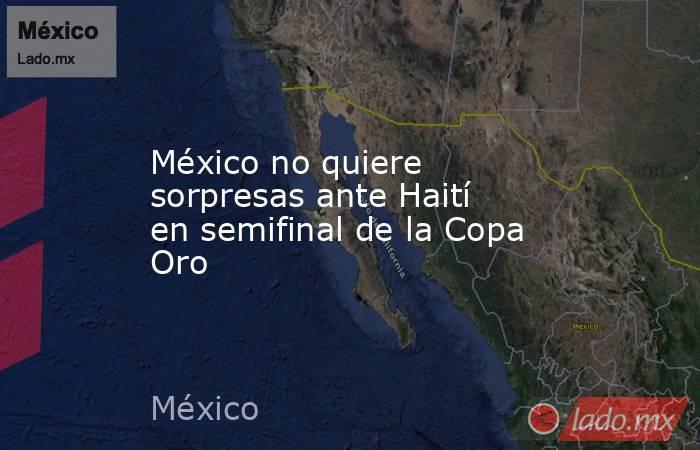 México no quiere sorpresas ante Haití en semifinal de la Copa Oro. Noticias en tiempo real