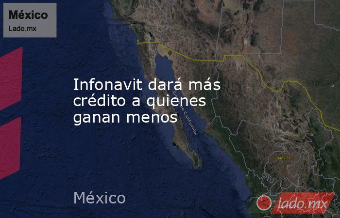 Infonavit dará más crédito a quienes ganan menos. Noticias en tiempo real