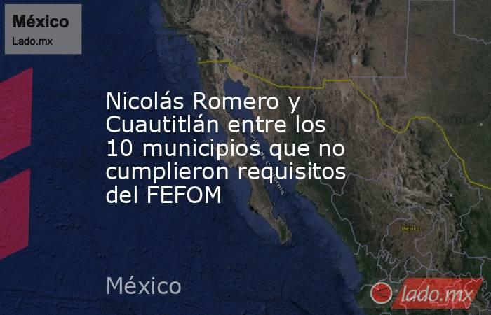 Nicolás Romero y Cuautitlán entre los 10 municipios que no cumplieron requisitos del FEFOM. Noticias en tiempo real