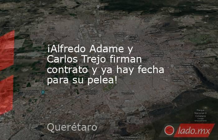 ¡Alfredo Adame y Carlos Trejo firman contrato y ya hay fecha para su pelea!. Noticias en tiempo real