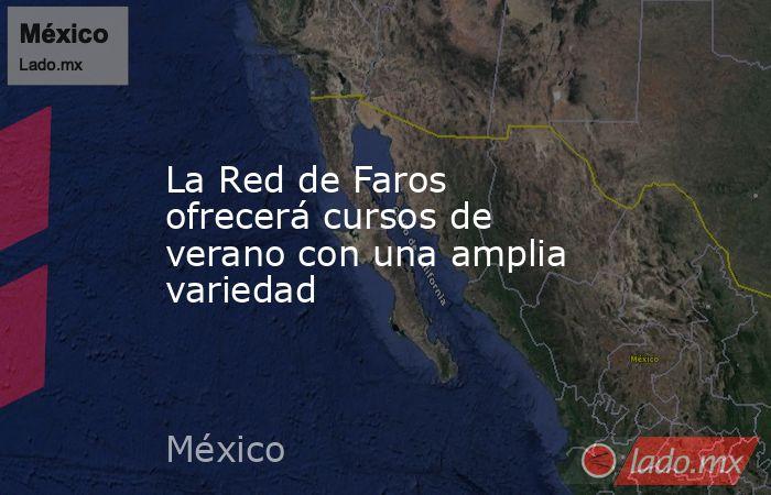 La Red de Faros ofrecerá cursos de verano con una amplia variedad. Noticias en tiempo real