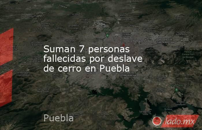 Suman 7 personas fallecidas por deslave de cerro en Puebla. Noticias en tiempo real