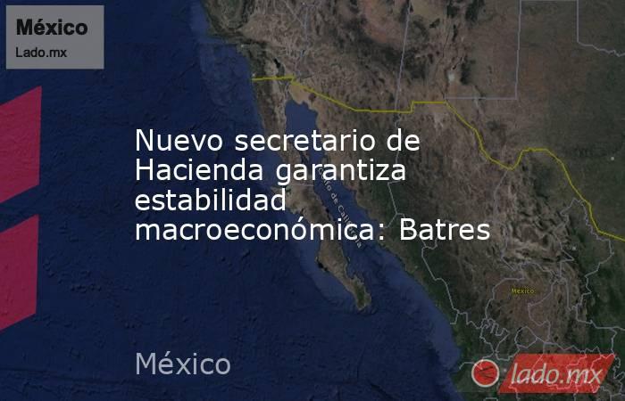Nuevo secretario de Hacienda garantiza estabilidad macroeconómica: Batres. Noticias en tiempo real
