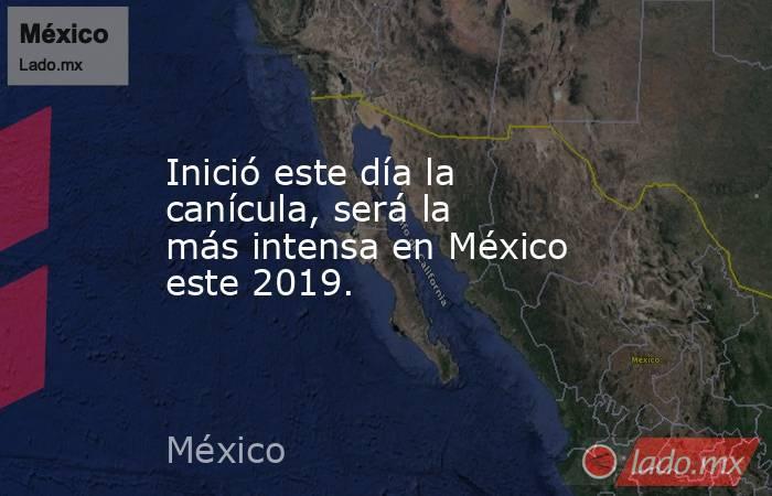 Inició este día la canícula, será la más intensa en México este 2019.. Noticias en tiempo real
