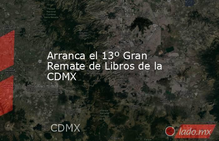 Arranca el 13º Gran Remate de Libros de la CDMX. Noticias en tiempo real
