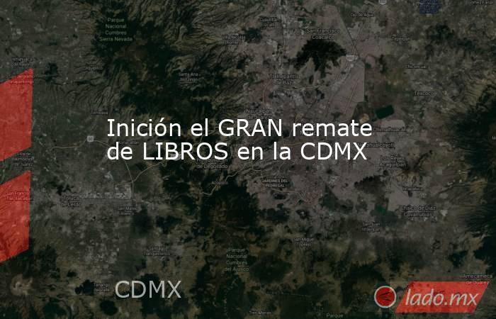 Inición el GRAN remate de LIBROS en la CDMX. Noticias en tiempo real