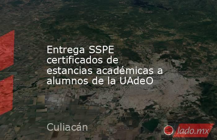Entrega SSPE certificados de estancias académicas a alumnos de la UAdeO. Noticias en tiempo real