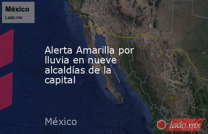Alerta Amarilla por lluvia en nueve alcaldías de la capital. Noticias en tiempo real