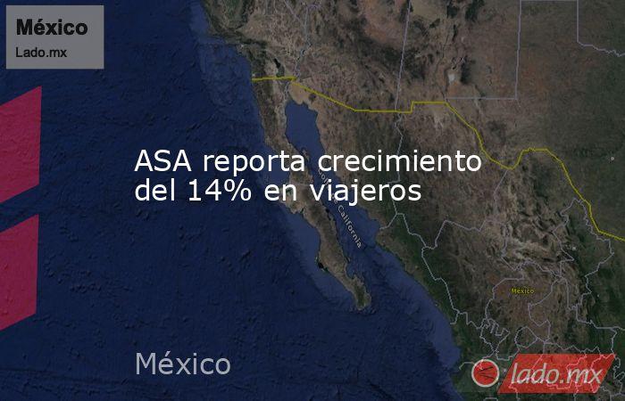 ASA reporta crecimiento del 14% en viajeros. Noticias en tiempo real