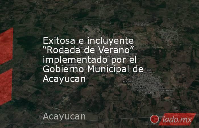 """Exitosa e incluyente """"Rodada de Verano"""" implementado por el Gobierno Municipal de Acayucan. Noticias en tiempo real"""
